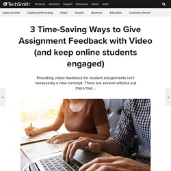 3 Time-Saving Ways to Give Assignment Feedback with Video (and keep online students engaged)