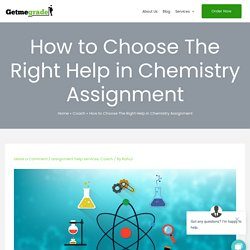 How to Choose The Right Help in Chemistry Assignment - getmegrade.com