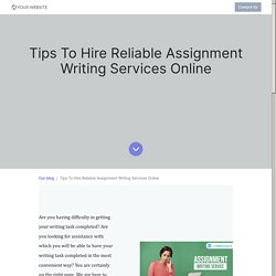 Tips To Hire Reliable Assignment Writing Services Online