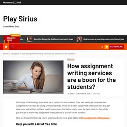 How assignment writing services are a boon for the students? - Play Sirius