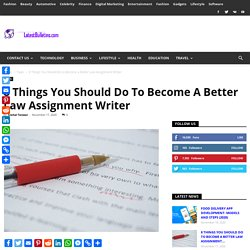 Law Assignment Writer: 8 Things You Should Do to Become a Better one