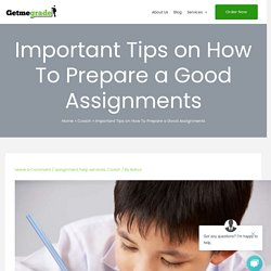 Important Tips on How To Prepare a Good Assignments - Getmegrade