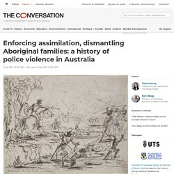 Enforcing assimilation, dismantling Aboriginal families: a history of police violence in Australia