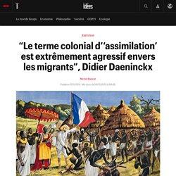 """""""Le terme colonial d''assimilation' est extrêmement agressif envers les migrants"""", Didier Daeninckx"""