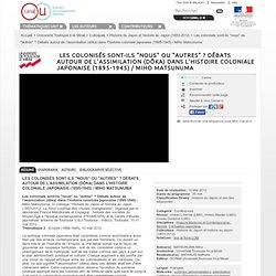 """Les colonisés sont-ils """"nous"""" ou """"autres"""" ? Débats autour de l'assimilation (dôka) dans l'histoire coloniale japonaise (1895-1945) / Miho Matsunuma - Université Toulouse II-le Mirail"""