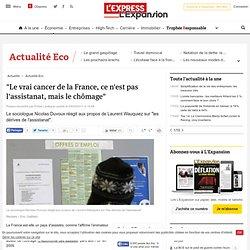 """""""Le vrai cancer de la France, ce n'est pas l'assistanat, mais le chômage"""""""