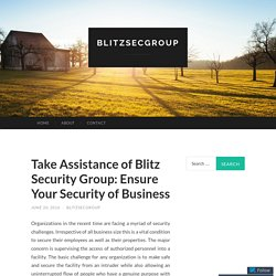 Take Assistance of Blitz Security Group: Ensure Your Security of Business