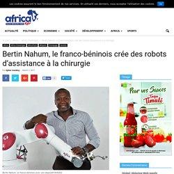 Bertin Nahum, le franco-béninois crée des robots d'assistance à la chirurgie - AFRICA RENDEZ VOUS - L'Afrique, par des Africains