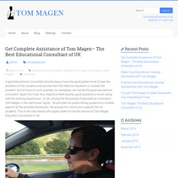 Get Complete Assistance of Tom Magen- The Best Educational Consultant of UK - My Blog