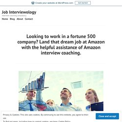 Looking to work in a fortune 500 company? Land that dream job at Amazon with the helpful assistance of Amazon interview coaching. – Job Interviewology