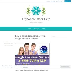 How to get online assistance from Google customer service? – ITphonenumber Help