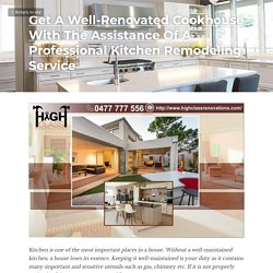 Get A Well-Renovated Cookhouse With The Assistance Of A Professional Kitchen Remodeling Service