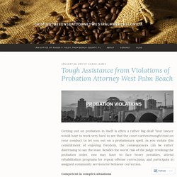Tough Assistance from Violations of Probation Attorney West Palm Beach