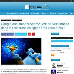 Google Assistant proclame l'ère de l'Assistance dans la recherche en ligne ! Êtes-vous prêts ?