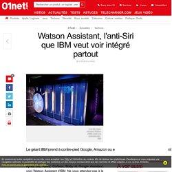 Watson Assistant, l'anti-Siri que IBM veut voir intégré partout