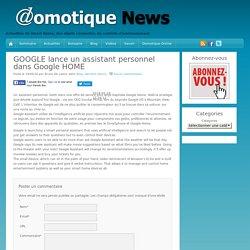 GOOGLE lance un assistant personnel dans Google HOME - Domotique News