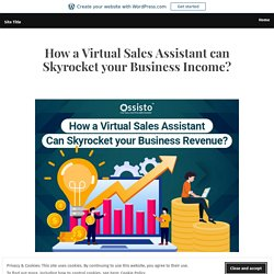 How a Virtual Sales Assistant can Skyrocket your Business Income?