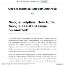 Google helpline: How to fix Google assistant issue on android! – Google Technical Support Australia