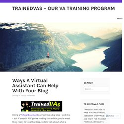 Ways A Virtual Assistant Can Help With Your Blog – TrainedVAs – Our VA Training Program