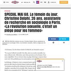 SPECIAL MAI 68. Le témoin du jour. Christine Delphi, 26 ans, assistante de recherche en sociologie à Paris. «La révolution sexuelle, c'était un piège pour les femmes»