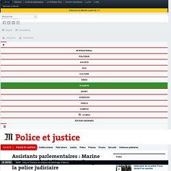 Assistants parlementaires: M. Le Pen refuse d'être entendue par la police judiciaire