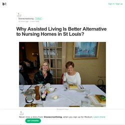 Why Assisted Living Is Better Alternative to Nursing Homes in St Louis?