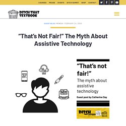 """""""That's Not Fair!"""" The Myth About Assistive Technology - Ditch That Textbook"""