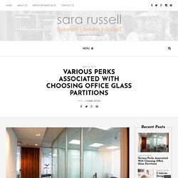 VARIOUS PERKS ASSOCIATED WITH CHOOSING OFFICE GLASS PARTITIONS