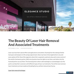 The Beauty Of Laser Hair Removal And Associated Treatments