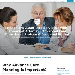 Why Advance Care Planning is important? – Jackson and Associates Services
