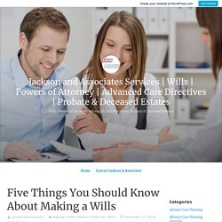 Five Things You Should Know About Making a Wills – Jackson and Associates Services
