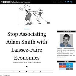 Stop Associating Adam Smith with Laissez-Faire Economics