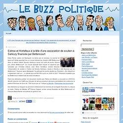 Estrosi et Hortefeux à la tête d'une association de soutien à Sarkozy financée par Bettencourt - Le buzz politique