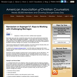 American Association of Christian Counselors » Blog Archive » Narcissism or Asperger's?: Keys to Working with Challenging Marriages