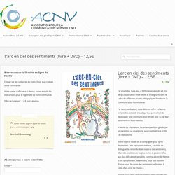 L'arc en ciel des sentiments (livre + DVD) - 12,5€ - Association pour la Communication Non Violente France