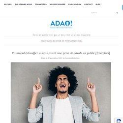 Comment échauffer sa voix avant une prise de parole en public [Exercices] - ADAO - Association de Democratisation de l'Art Oratoire