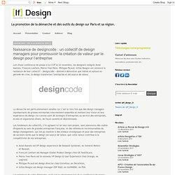 [If] Design - Association île-de-France Design - Blog: Naissance de designcode : un collectif de design managers pour promouvoir la création de valeur par le design pour l'entreprise