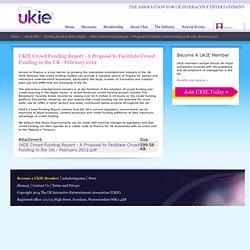 UKIE Crowd Funding Report - A Proposal to Facilitate Crowd Funding in the UK - February 2012 | The Association for UK Interactive Entertainment