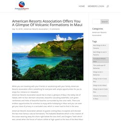 American Resorts Association Offers You A Glimpse Of Volcanic Formations In Maui