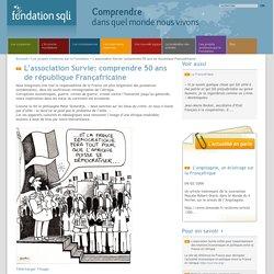 L'association Survie: comprendre 50 ans de république Françafricaine / Les projets soutenus par la Fondation / Accueil - Fondation SQLI