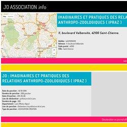 Association IMAGINAIRES ET PRATIQUES DES RELATIONS ANTHROPO-ZOOLOGIQUES ( IPRAZ ) 11, boulevard Valbenoite, 42100 Saint-Etienne.