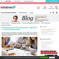 Soirée festive de votre association : Épisode 1 => bien la programmer - Le blog d'Initiatives