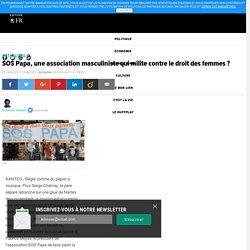 SOS Papa, une association masculiniste qui milite contre le droit des femmes ?