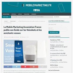 La Mobile Marketing Association France publie son Guide sur les Voicebots et les assistants vocaux – MobileMarketing.fr