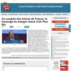 Au congrès des maires de France, le message du manger mieux d'Un Plus Bio - Unplusbio, association spécialisée dans le conseil, la mise en place et le suivi d'une restauration collective de qualité