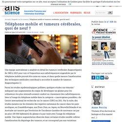 Téléphone mobile et tumeurs cérébrales, quoi de neuf? - Afis Science - Association française pour l'information scientifique