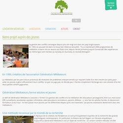 Notre projet auprès des jeunes - GENERATION MEDIATEURS : Association spécialiste de la médiation en milieu scolaire