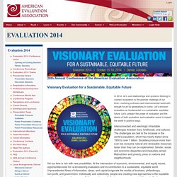 AEA - American Evaluation Association : Evaluation 2014: Visionary Evaluation for a Sustainable, Equitable Future : Evaluation 2014