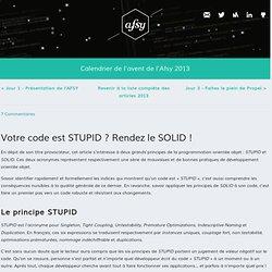Association Francophone des Utilisateurs de Symfony - calendrier de l'avent 2013 - Jour 2 - Votre code est STUPID ? Rendez le SOLID !