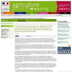 MAAF 05/02/15 Aide alimentaire aux plus démunis : Stéphane LE FOLL annonce que les fruits et légumes retirés du marché pourront être donnés aux associations caritatives sous forme de produits transformés